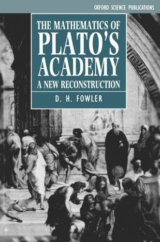 The Mathematics of Plato's Academy: A New Reconstruction by D. H. Fowler (1987-05-03)