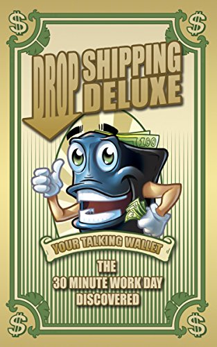 Drop Shipping Deluxe: The 30 minute Workday Discovered (Your Talking Wallet) (English Edition) (Drop Deluxe)
