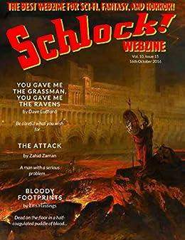 Schlock! Webzine Vol. 10, Issue 15 by [Ludford, Dave, Zaman, Zahid, Rhodes, Oafish J, Bryant, Gregory KH, Hernandez, Stephen, Hastings, Ellis, Patchen, Joseph J]