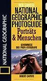 Der Große National  Fotoratgeber - Porträts und Menschen: Geheimnisse der Profi-Fotografie von National Geographic - Robert Caputo