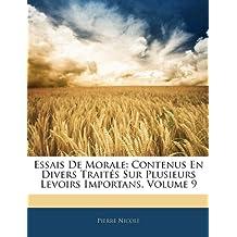 Essais de Morale: Contenus En Divers Traites Sur Plusieurs Levoirs Importans, Volume 9