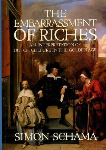 The Embarrassment of Riches : An Interpretation of Dutch Culture in the Golden Age by Simon Schama (1987-08-01)