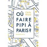 Où faire pipi à Paris ? : Guide de 200 toilettes accessibles au public