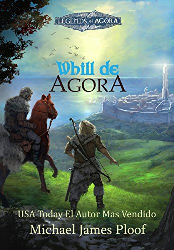 Whill de Agora: Legends de Agora por Michael James Ploof