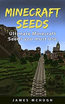 Minecraft Seeds: Ultimate Minecraft Seeds you must Use: Best Minecraft Seeds Worlds You Must See (Unofficial Minecraft Seeds Guide) by [McHugh, James]
