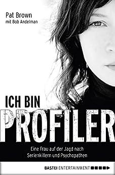 Ich bin Profiler: Eine Frau auf der Jagd nach Serienkillern und Psychopathen von [Brown, Pat, Andelman, Bob]