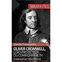 Oliver Cromwell, lord-protecteur du Commonwealth: Le souverain qui refusa d'être roi (Grandes Personnalités t. 32)