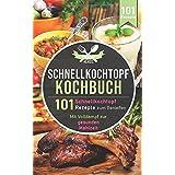 Schnellkochtopf Kochbuch: 101 Schnellkochtopf Rezepte zum Genießen - Mit Volldampf zur gesunden Mahlzeit