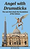 Angel with Drumsticks: The rock that shook the foundations of the Vatican (AB01 Book 2) (English Edition)