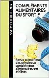 Compléments alimentaires du sportif: Revue scientifique des principaux compléments alimentaires des athlètes