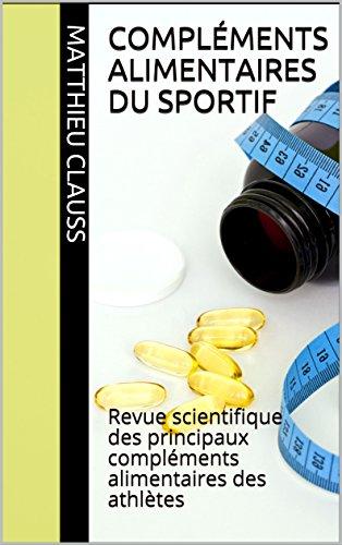Compléments alimentaires du sportif: Revue scientifique des principaux compléments alimentaires des athlètes par Matthieu Cls