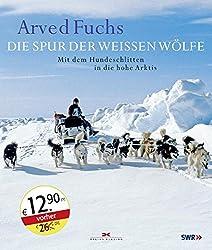 Die Spur der weißen Wölfe: Mit dem Hundeschlitten in die hohe Arktis