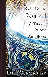 Ruins of Rome I: From the Colosseum to the Roman Forum (Travel Photo Art)