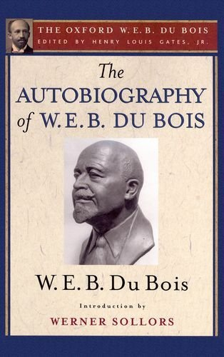 The Autobiography of W. E. B. Du Bois (The Oxford W. E. B. Du Bois): A Soliloquy on Viewing My Life from the Last Decade of Its First Century by W. E. B. Du Bois (2007-03-15)