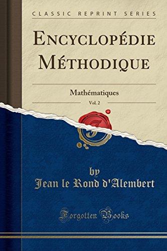Encyclopédie Méthodique, Vol. 2: Mathématiques (Classic Reprint) par Jean Le Rond D'Alembert