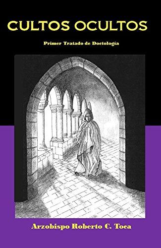 Cultos Ocultos: Primer Tratado de Doctología por Arzobispo Roberto C Toca