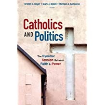 Catholics and Politics: The Dynamic Tension Between Faith and Power (Religion and Politics Series)