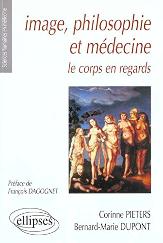 Image, philosophie et médecine : Le corps en regards por Bernard-Marie Dupont