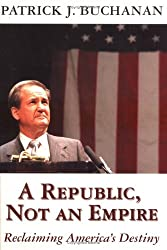 A Republic Not an Empire: Reclaiming America's Destiny