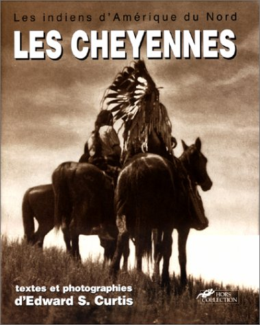 Les indiens d'Amérique du Nord : Les Cheyennes, les Arapahos, la nation Blackfoot