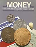 Money: From Cowrie Shells to Credit Cards by Joe Cribb (Editor) › Visit Amazon's Joe Cribb Page search results for this author Joe Cribb (Editor) (23-Jun-1986) Paperback