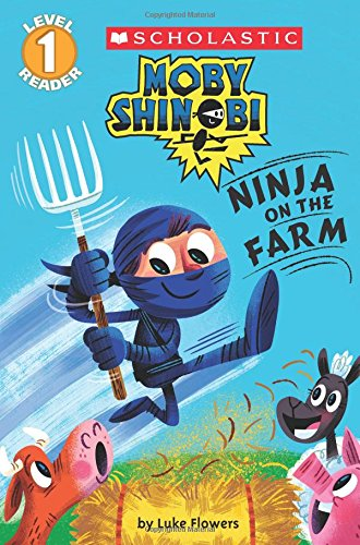 Moby Shinobi: Ninja on the Farm (Scholastic Reader, Level 1) (Scholastic Level 1 Reader: Moby Shinobi)