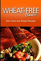 Wheat-Free Classics - Raw Food and Bread Recipes