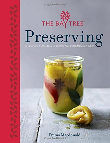 The Bay Tree Preserving: A Cornucopia of Recipes for Jams, Chutneys and Relishes, Pickles, Sauces and Cordials, and Cured Meats and Fish by MacDonald, Emma (2014) Hardcover