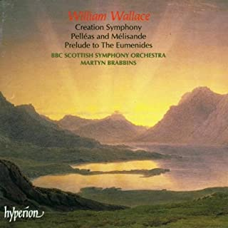 Wallace: Creation Symphony in C sharp minor / Pell??as and M??lisande Suite / Prelude to the Eumenides