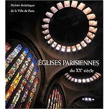 Eglises parisiennes du XXe siècle. Architecture et décor