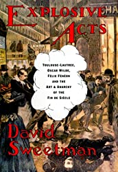 Explosive Acts: Toulouse-Lautrec, Felix Feneon, and the Art and Anarchy of the Fin de Siecle
