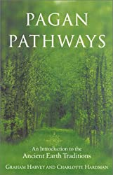 Pagan Pathways: A Complete Guide to the Ancient Earth Traditions