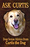 Ask Curtis: Dog-sense Advice from Curtis the Dog