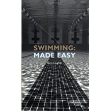 Swimming Made Easy: The Total Immersion Way for Any Swimmer to Achieve Fluency, Ease, & Speed  in Any Stroke