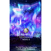 Highland Wolf Clan, Book 6, Dilemmas: Book 6 in A K Michaels' hot shifter series (English Edition)