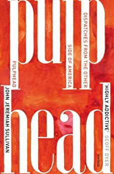 Pulphead: Notes from the Other Side of America by [Sullivan, John Jeremiah]