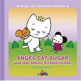 Angel Cat Sugar: Angel Cat Sugar und das kleine Eichhörnchen