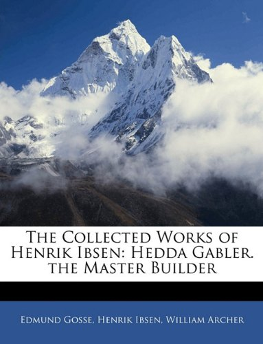 The Collected Works of Henrik Ibsen: Hedda Gabler. the Master Builder