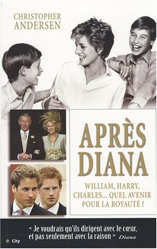 Après Diana : William, Harry et Charles : quel avenir pour la royauté ? par Christopher-P Andersen