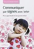Communiquer par signes avec bébé : pour approfondir le lien parent-enfant | Bouhier-Charles, Nathanaëlle (1972-....). Auteur