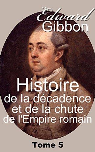Histoire de la décadence et de la chute de l'Empire romain/Tome 5 - 6 Volumes par Edward Gibbon