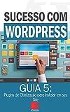 Plugins de Otimização para Instalar em seu Site WordPress: Como Criar Sites Rentáveis e de Alta Conversão Usando o Wordpress (Sucesso com WordPress Livro 5) (Portuguese Edition)