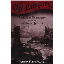 Oil Empire: Visions of Prosperity in Austrian Galicia (Harvard Historical Studies (Paperback))