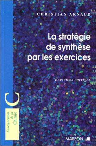 LA STRATEGIE DE SYNTHESE PAR LES EXERCICES. Exercices corrigés par Christian Arnaud