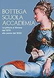 Bottega, scuola, accademia. La pittura a Verona dal 1570 alla peste del 1630. Catalogo della mostra (Verona, 17 novembre 2018-5 maggio 2019). Ediz. a colori