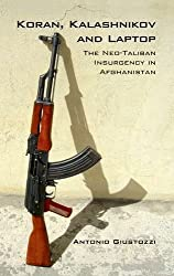 Koran Kalashnikov and Laptop: The Neo-Taliban Insurgency in Afghanistan 2002-2007 by Antonio Giustozzi (2009-08-22)