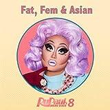 Fat, Fem & Asian (From