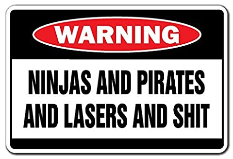NINJAS AND PIRATES AND LASERS AND $HIT Warning Sign gift