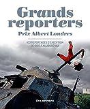 Grands reporters Prix Albert Londres : 100 reportages d'exception de 1950 à aujourd'hui