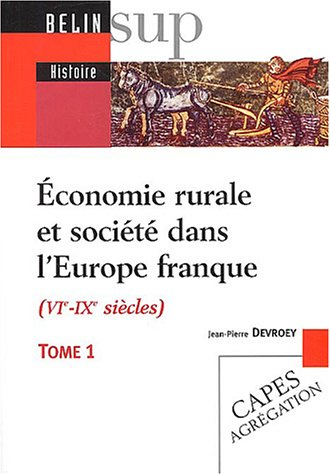Economie rurale et société dans l'Europe franque (VIème-IXème siècles) : Tome 1, Fondements matériels, échanges et lien social